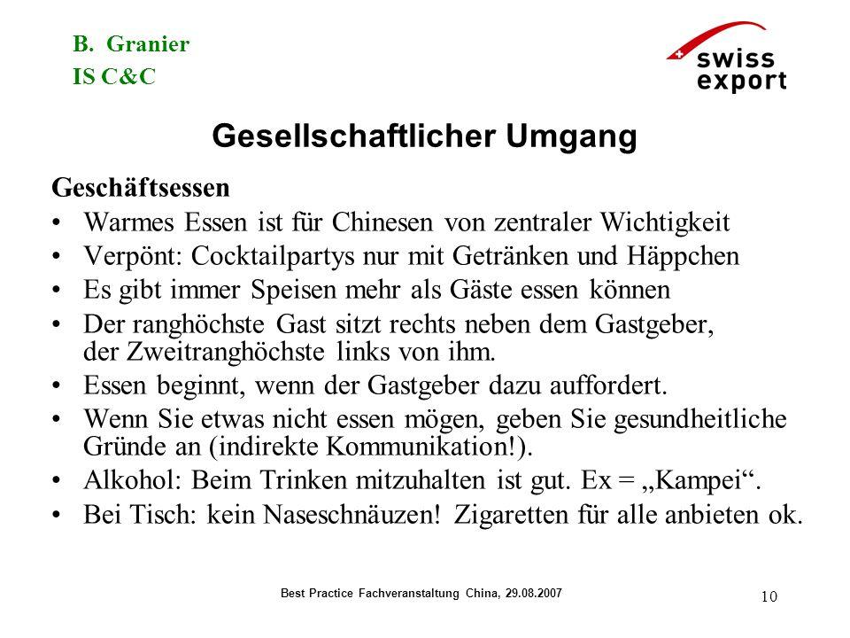 B. Granier IS C&C Best Practice Fachveranstaltung China, 29.08.2007 10 Gesellschaftlicher Umgang Geschäftsessen Warmes Essen ist für Chinesen von zent