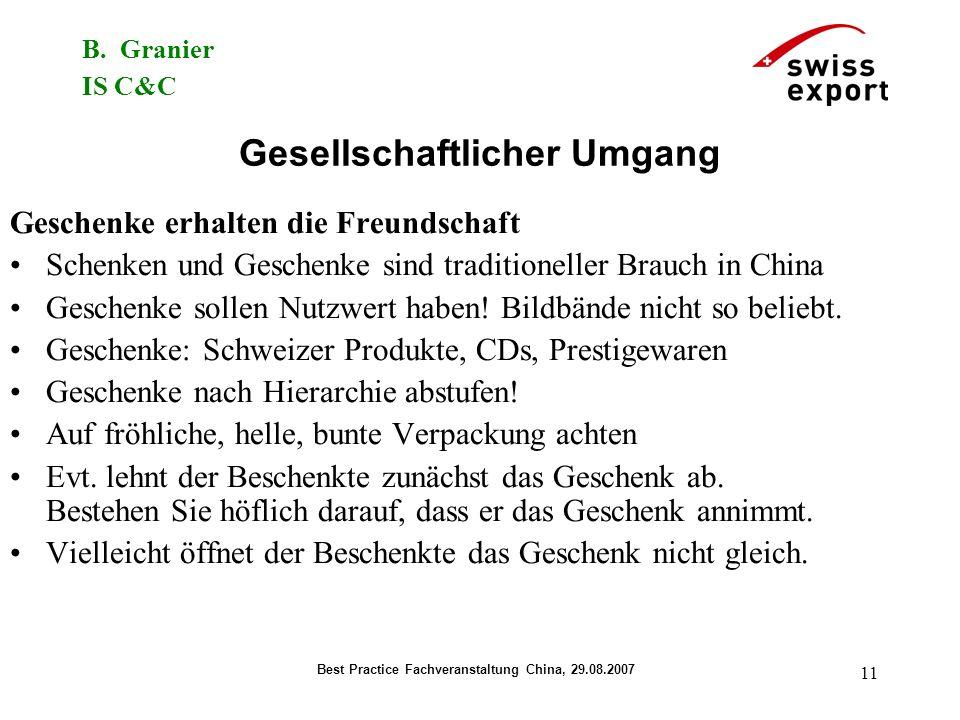 B. Granier IS C&C Best Practice Fachveranstaltung China, 29.08.2007 11 Gesellschaftlicher Umgang Geschenke erhalten die Freundschaft Schenken und Gesc