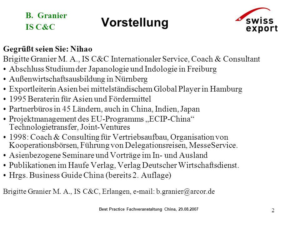 B. Granier IS C&C Best Practice Fachveranstaltung China, 29.08.2007 2 Vorstellung Gegrüßt seien Sie: Nihao Brigitte Granier M. A., IS C&C Internationa
