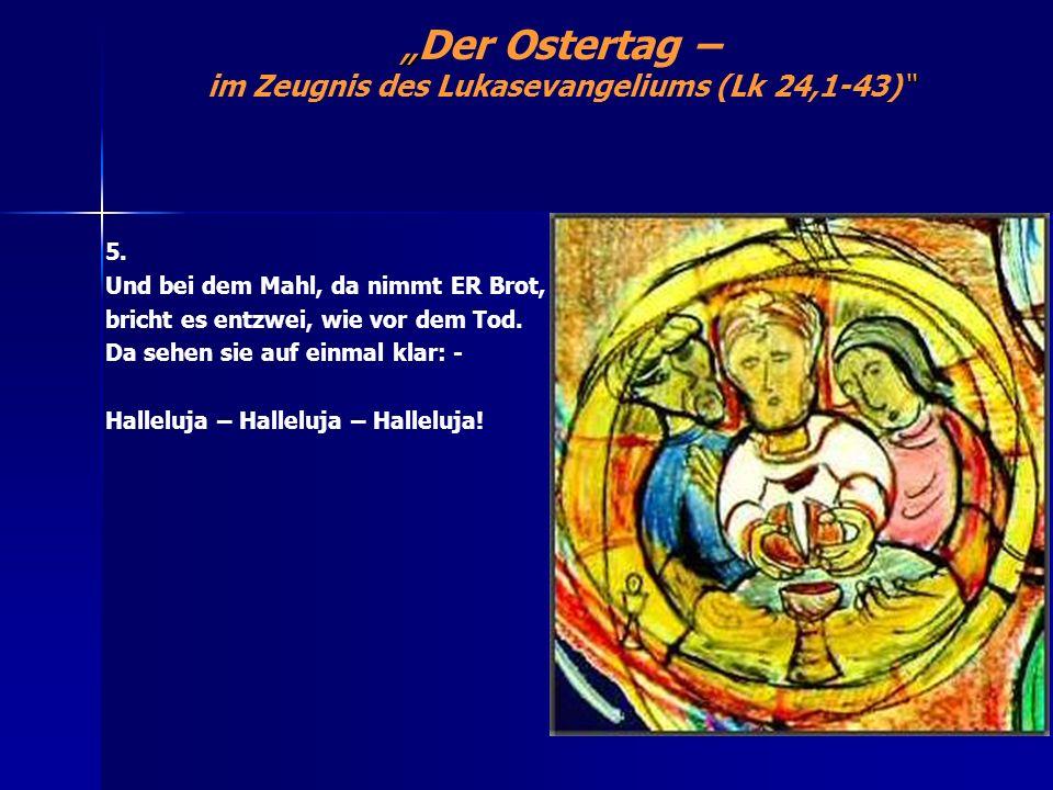 Der Ostertag – im Zeugnis des Lukasevangeliums (Lk 24,1-43) 5. Und bei dem Mahl, da nimmt ER Brot, bricht es entzwei, wie vor dem Tod. Da sehen sie au