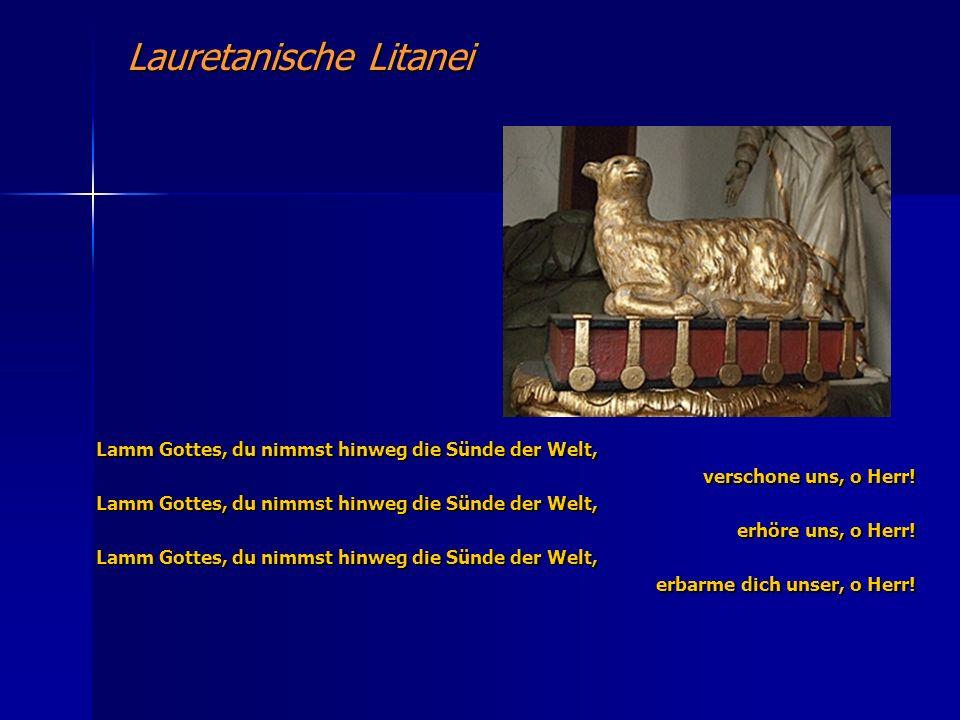 Lauretanische Litanei Lamm Gottes, du nimmst hinweg die Sünde der Welt, verschone uns, o Herr.