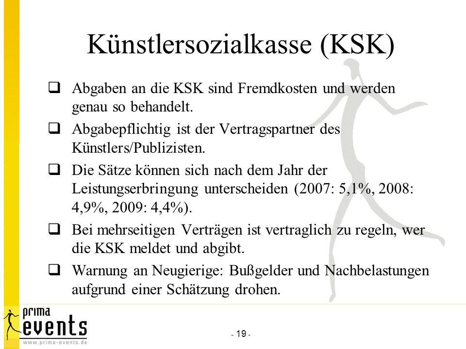 - 19 - Künstlersozialkasse (KSK) Abgaben an die KSK sind Fremdkosten und werden genau so behandelt.