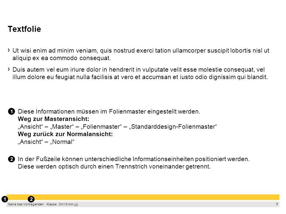 6 Name des Vortragenden Klasse Ort / tt.mm.jjjj Kombination Text mit AutoForm Textfarbe Schwarz Textfarbe Weiß Textfarbe Schwarz 1.