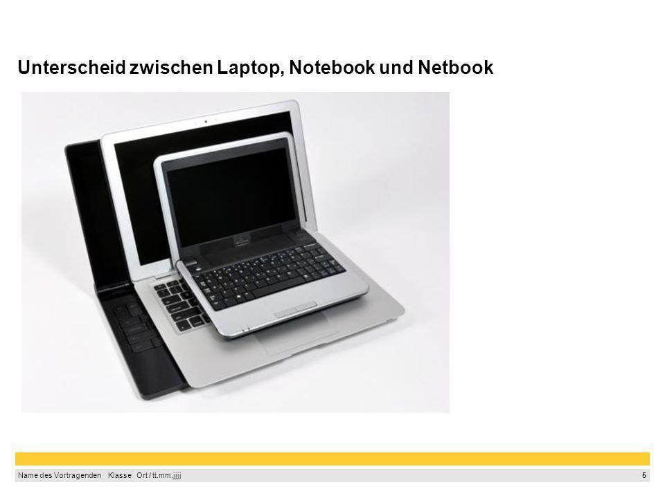 4 Name des Vortragenden Klasse Ort / tt.mm.jjjj Unterschied zwischen Laptop, Notebook und Netbook Notebook: - größere Bildschirme (ab 13 Zoll) - optisches Laufwerk - schnellere Prozessoren Netbook: - kleiner als ein Notebook - geringeres Tempo - weniger Datenspeicher - kein CD/ DVD-Laufwerk Laptop: - heute: Synonym für Notebook - früher: etwas schwerer und größer als ein Notebook
