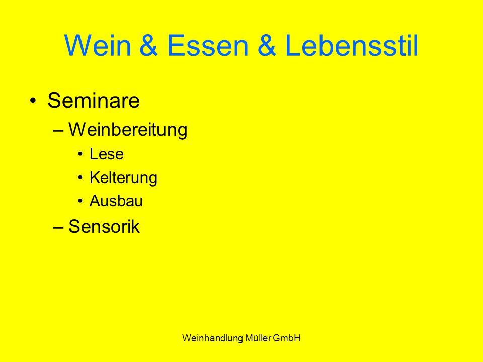 Weinhandlung Müller GmbH Wein & Essen & Lebensstil Seminare –Weinbereitung Lese Kelterung Ausbau –Sensorik