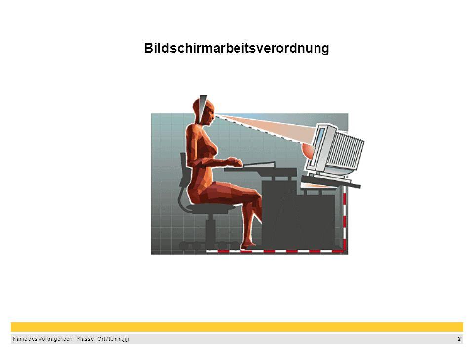 1 Name des Vortragenden Klasse Ort / tt.mm.jjjj Bildschirmarbeitsverordnung Was regelt die Bildschirmarbeitsverordnung? Die Bildschirmarbeitsverordnun