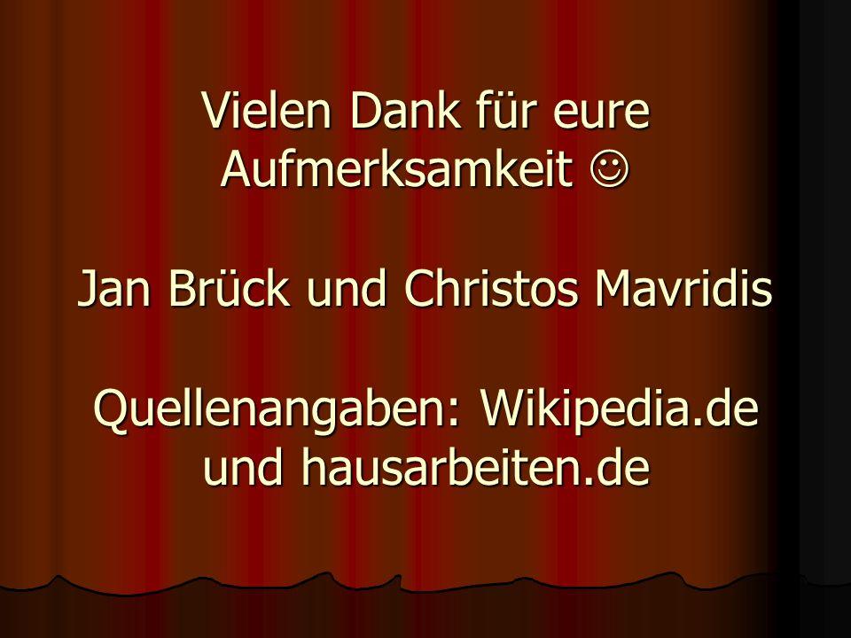 Vielen Dank für eure Aufmerksamkeit Jan Brück und Christos Mavridis Quellenangaben: Wikipedia.de und hausarbeiten.de