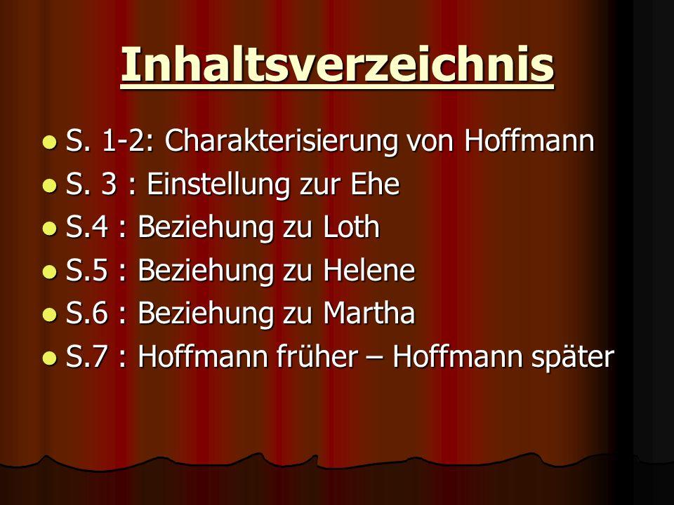 Inhaltsverzeichnis S. 1-2: Charakterisierung von Hoffmann S. 1-2: Charakterisierung von Hoffmann S. 3 : Einstellung zur Ehe S. 3 : Einstellung zur Ehe