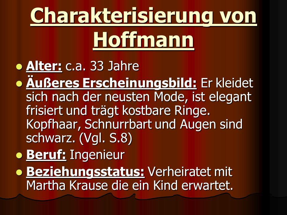 Charakterisierung von Hoffmann Alter: c.a. 33 Jahre Alter: c.a. 33 Jahre Äußeres Erscheinungsbild: Er kleidet sich nach der neusten Mode, ist elegant
