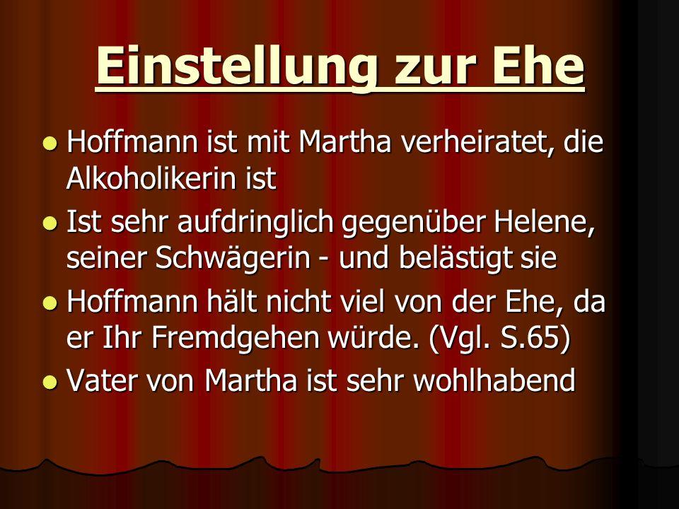 Einstellung zur Ehe Hoffmann ist mit Martha verheiratet, die Alkoholikerin ist Hoffmann ist mit Martha verheiratet, die Alkoholikerin ist Ist sehr auf