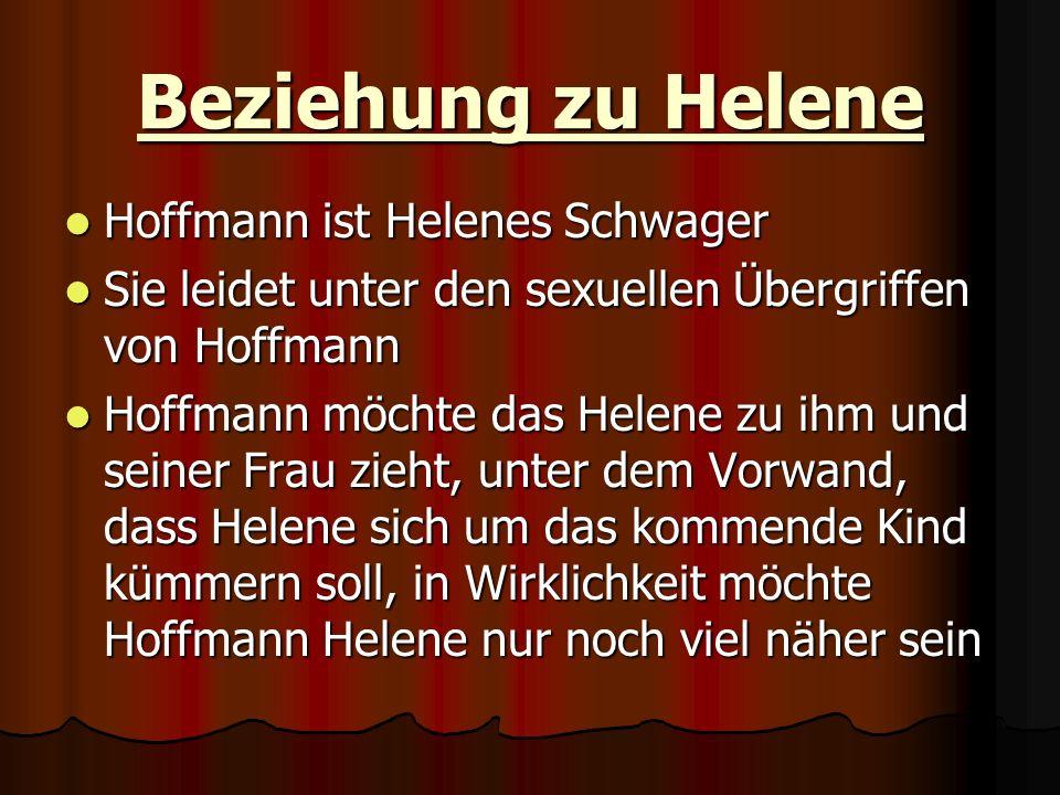 Beziehung zu Helene Hoffmann ist Helenes Schwager Hoffmann ist Helenes Schwager Sie leidet unter den sexuellen Übergriffen von Hoffmann Sie leidet unt