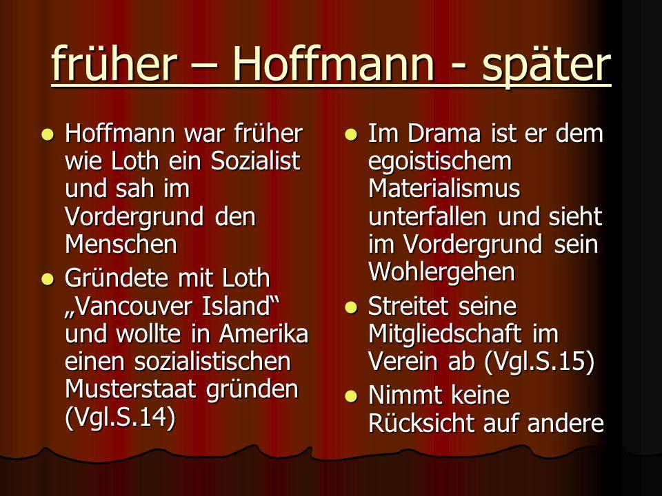 früher – Hoffmann - später Hoffmann war früher wie Loth ein Sozialist und sah im Vordergrund den Menschen Hoffmann war früher wie Loth ein Sozialist u