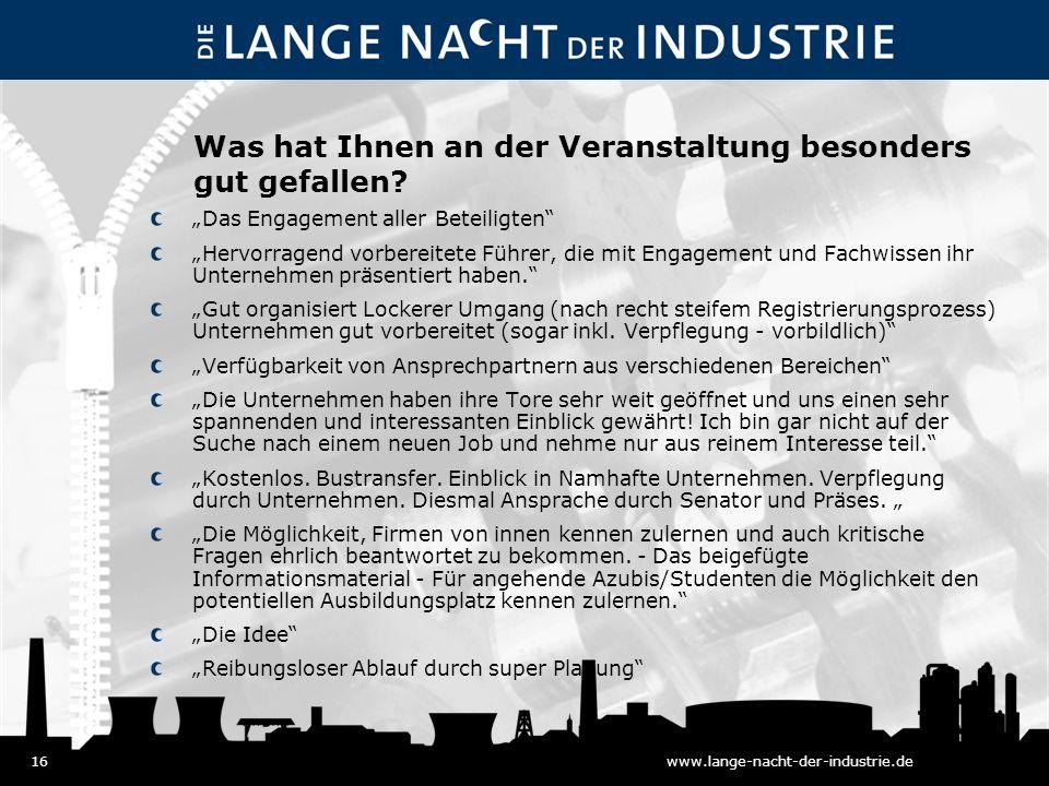 16www.lange-nacht-der-industrie.de Was hat Ihnen an der Veranstaltung besonders gut gefallen.