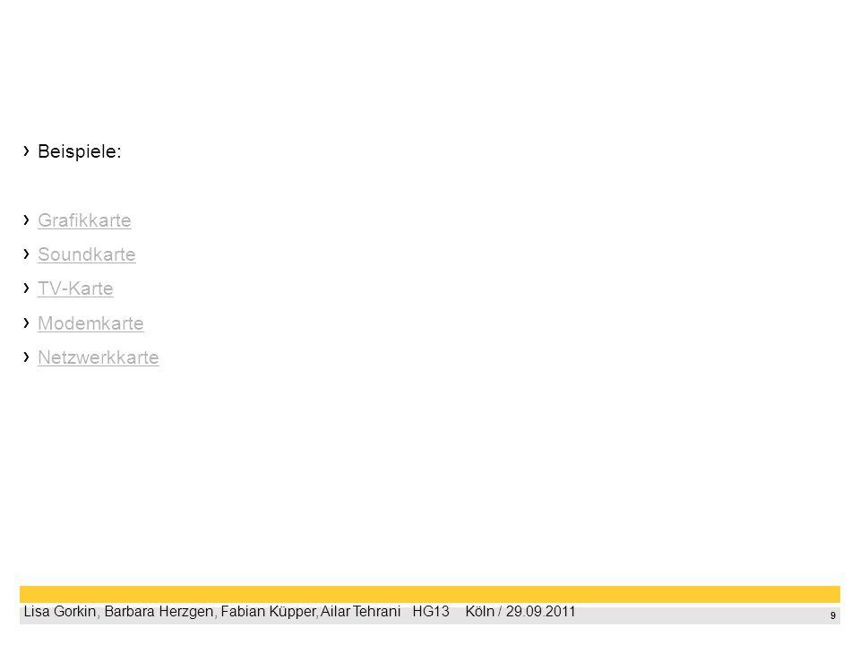 8 Lisa Gorkin, Barbara Herzgen, Fabian Küpper, Ailar Tehrani HG13 Köln / 29.09.2011 Interne Schnittstellen für Erweiterungskarten Als Steckkarte bezeichnet man eine Karte, die in bestimmte, für den jeweiligen Kartentyp geeignete Steckplätze, eingeschoben wird, um dort seine Funktion auszuüben.