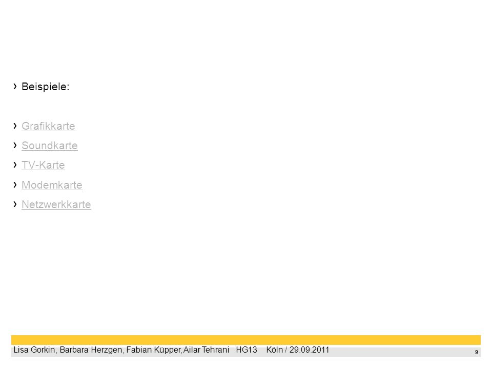 9 Lisa Gorkin, Barbara Herzgen, Fabian Küpper, Ailar Tehrani HG13 Köln / 29.09.2011 Beispiele: Grafikkarte Soundkarte TV-Karte Modemkarte Netzwerkkarte