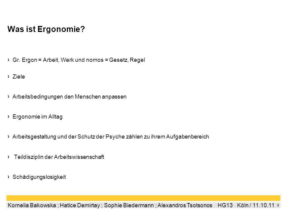 1 Kornelia Bakowska ; Hatice Demirtay ; Sophie Biedermann ; Alexandros Tsotsonos HG13 Köln / 11.10.11 1.Was ist Ergonomie 2.Kriterien der Ergonomie 3.