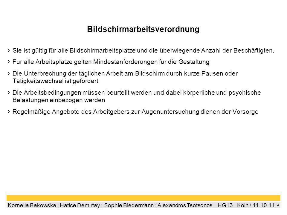 4 Kornelia Bakowska ; Hatice Demirtay ; Sophie Biedermann ; Alexandros Tsotsonos HG13 Köln / 11.10.11 Bildschirmarbeitsverordnung Sie ist gültig für alle Bildschirmarbeitsplätze und die überwiegende Anzahl der Beschäftigten.