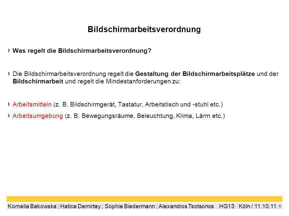 5 Kornelia Bakowska ; Hatice Demirtay ; Sophie Biedermann ; Alexandros Tsotsonos HG13 Köln / 11.10.11 Bildschirmarbeitsverordnung Was regelt die Bildschirmarbeitsverordnung.