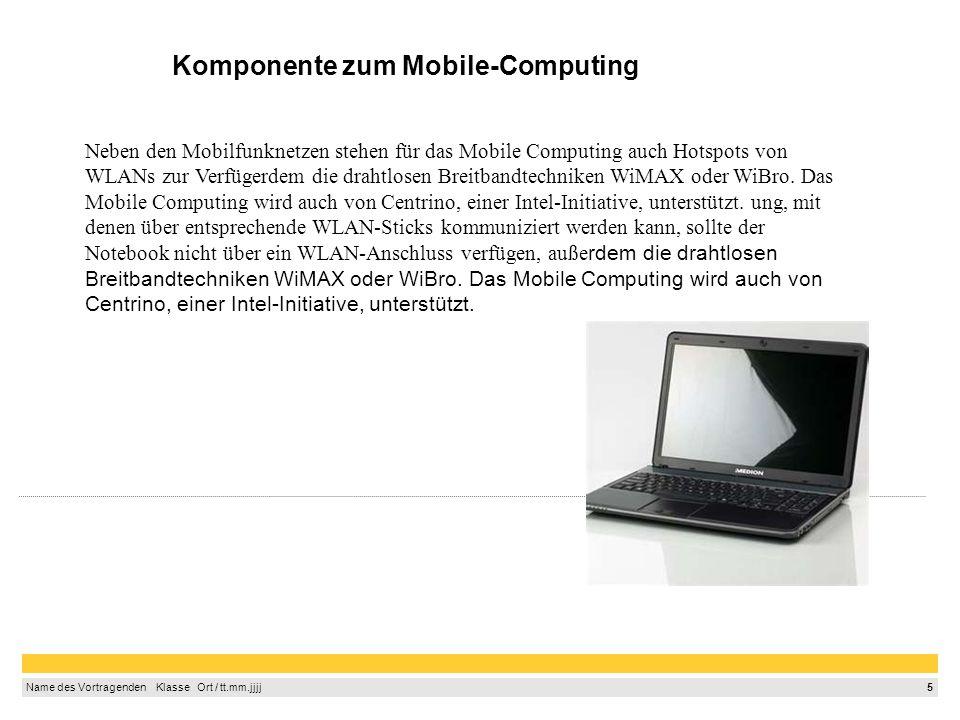 5 Name des Vortragenden Klasse Ort / tt.mm.jjjj Komponente zum Mobile-Computing Neben den Mobilfunknetzen stehen für das Mobile Computing auch Hotspot