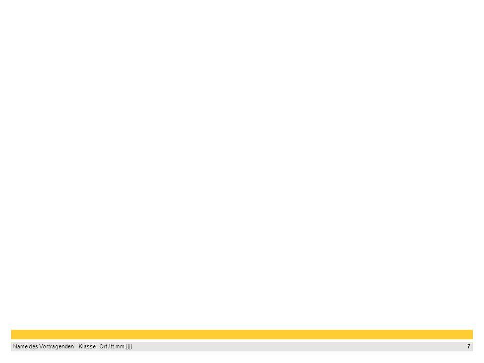 7 Name des Vortragenden Klasse Ort / tt.mm.jjjj
