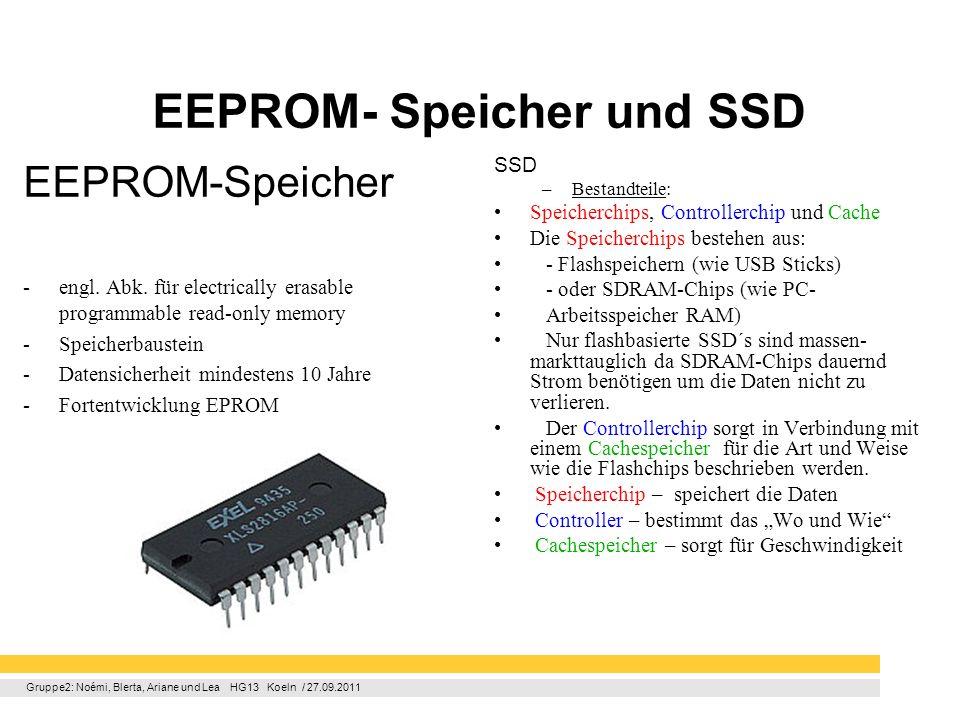 Gruppe2: Noémi, Blerta, Ariane und Lea HG13 Koeln / 27.09.2011 EEPROM- Speicher und SSD EEPROM-Speicher -engl. Abk. für electrically erasable programm