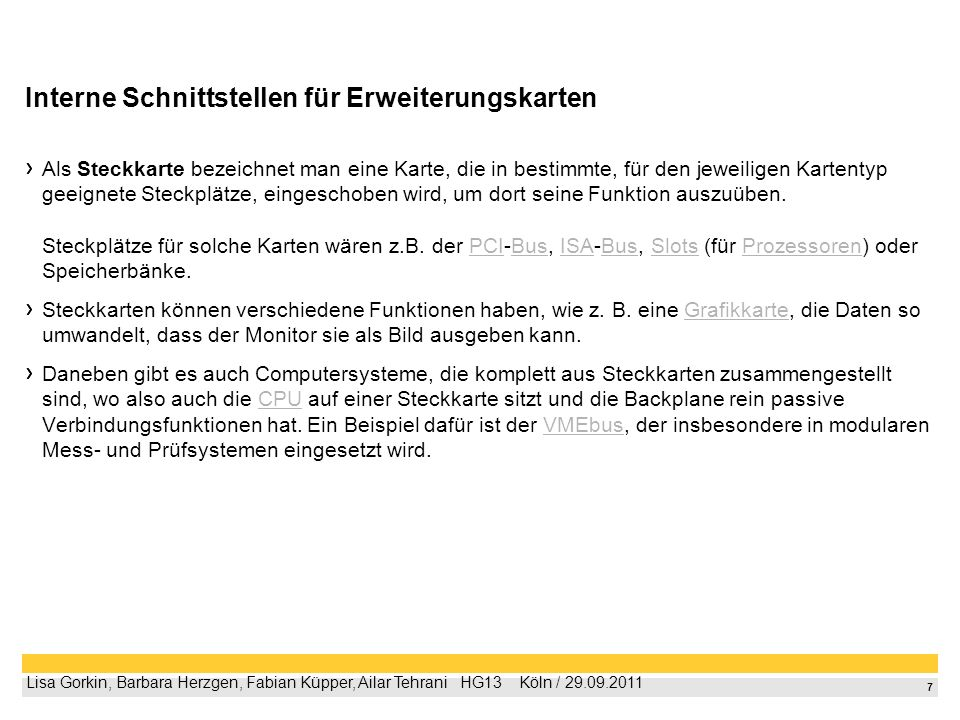 6 Lisa Gorkin, Barbara Herzgen, Fabian Küpper, Ailar Tehrani HG13 Köln / 29.09.2011 Wie wird die Steckkarte mit dem PC verbunden.