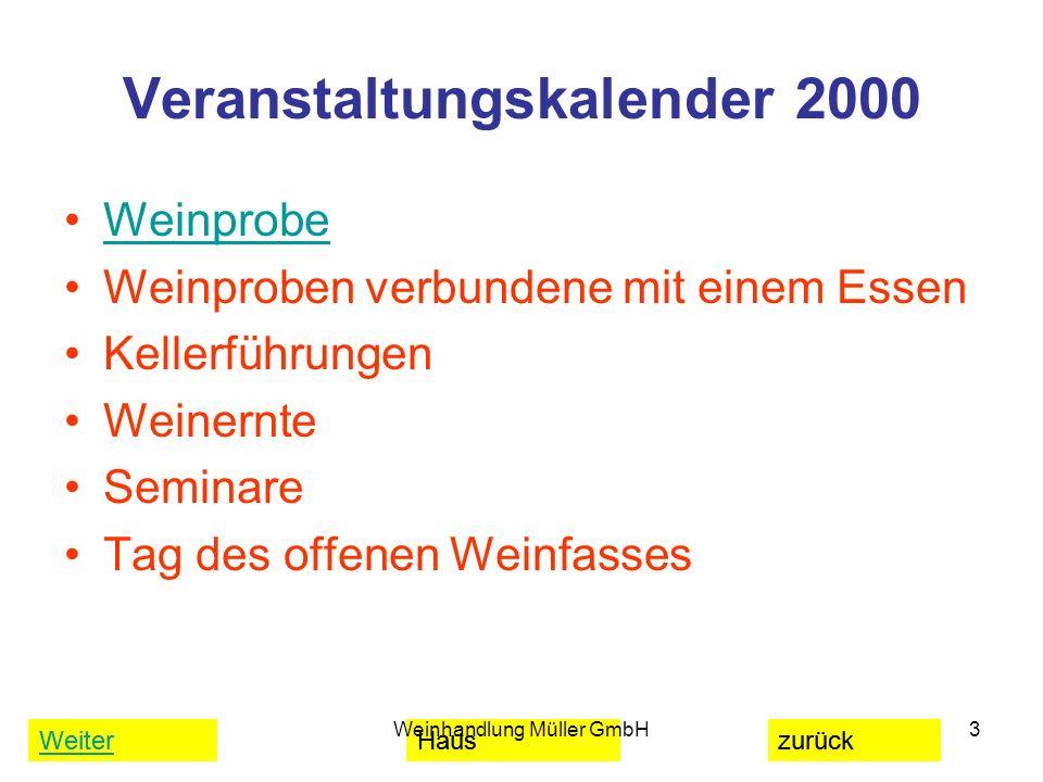 WeiterHauszurück Weinhandlung Müller GmbH3 Veranstaltungskalender 2000 Weinprobe Weinproben verbundene mit einem Essen Kellerführungen Weinernte Semin