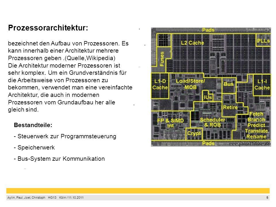 5 Aylin, Paul, Joel, Christoph HG13 Köln / 11.10.2011 Prozessorarchitektur:. Bestandteile: - Steuerwerk zur Programmsteuerung - Speicherwerk - Bus-Sys