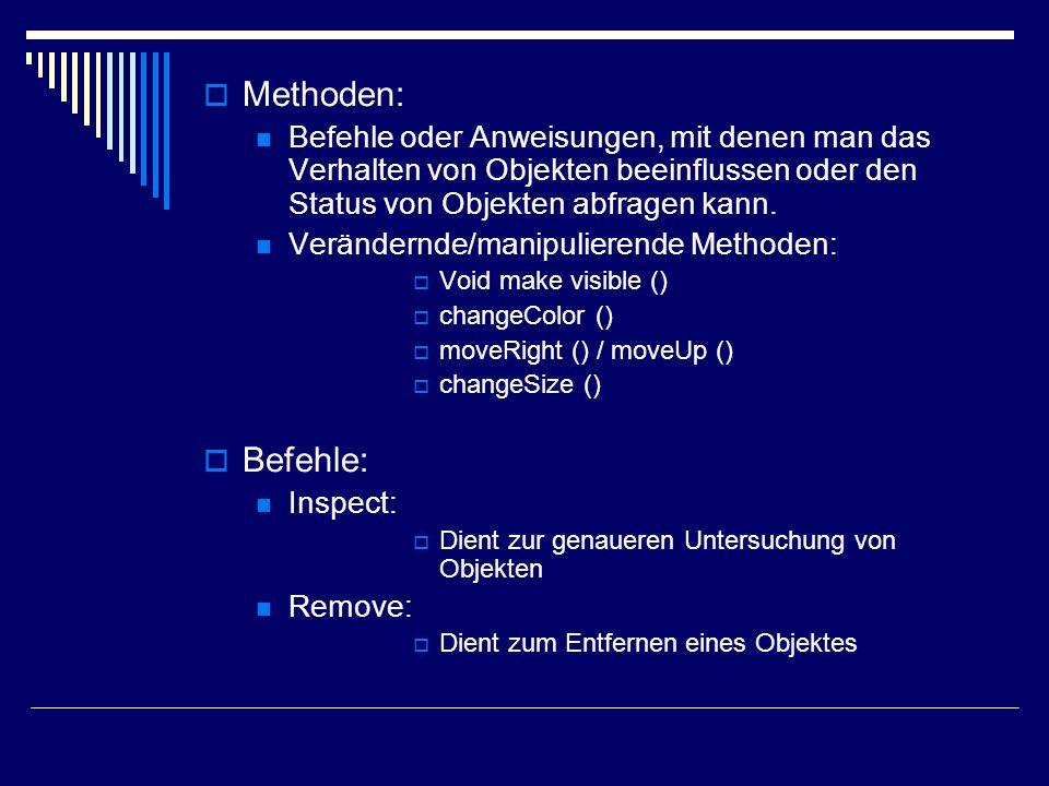 Methoden: Befehle oder Anweisungen, mit denen man das Verhalten von Objekten beeinflussen oder den Status von Objekten abfragen kann. Verändernde/mani