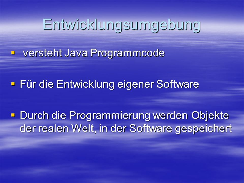 Entwicklungsumgebung versteht Java Programmcode versteht Java Programmcode Für die Entwicklung eigener Software Für die Entwicklung eigener Software D