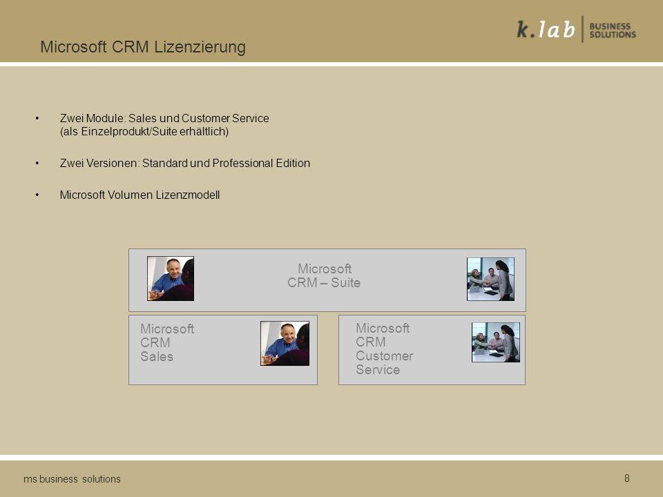 8 ms business solutions Microsoft CRM Lizenzierung Microsoft CRM Sales Microsoft CRM Customer Service Microsoft CRM – Suite Zwei Module: Sales und Cus