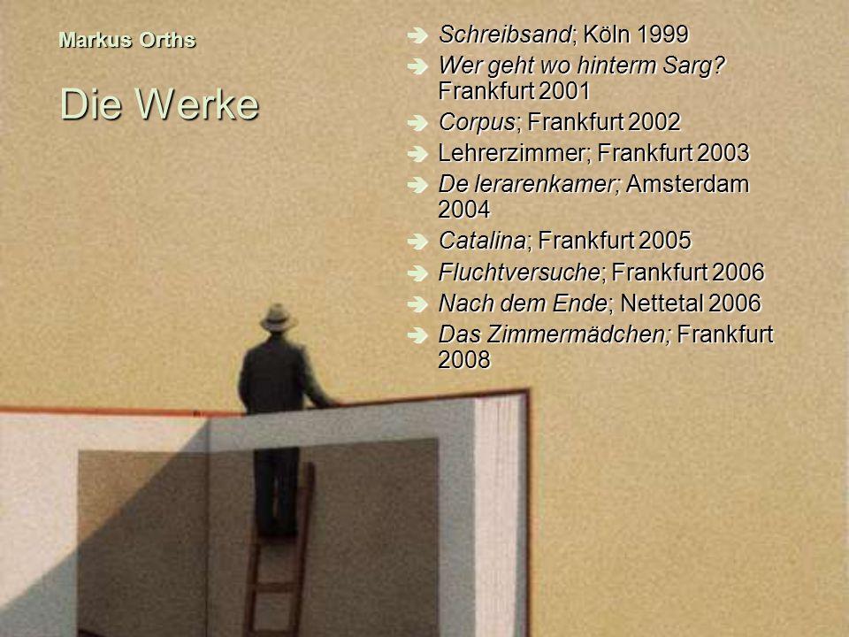 Markus Orths Die Werke Schreibsand; Köln 1999 Schreibsand; Köln 1999 Wer geht wo hinterm Sarg? Frankfurt 2001 Wer geht wo hinterm Sarg? Frankfurt 2001