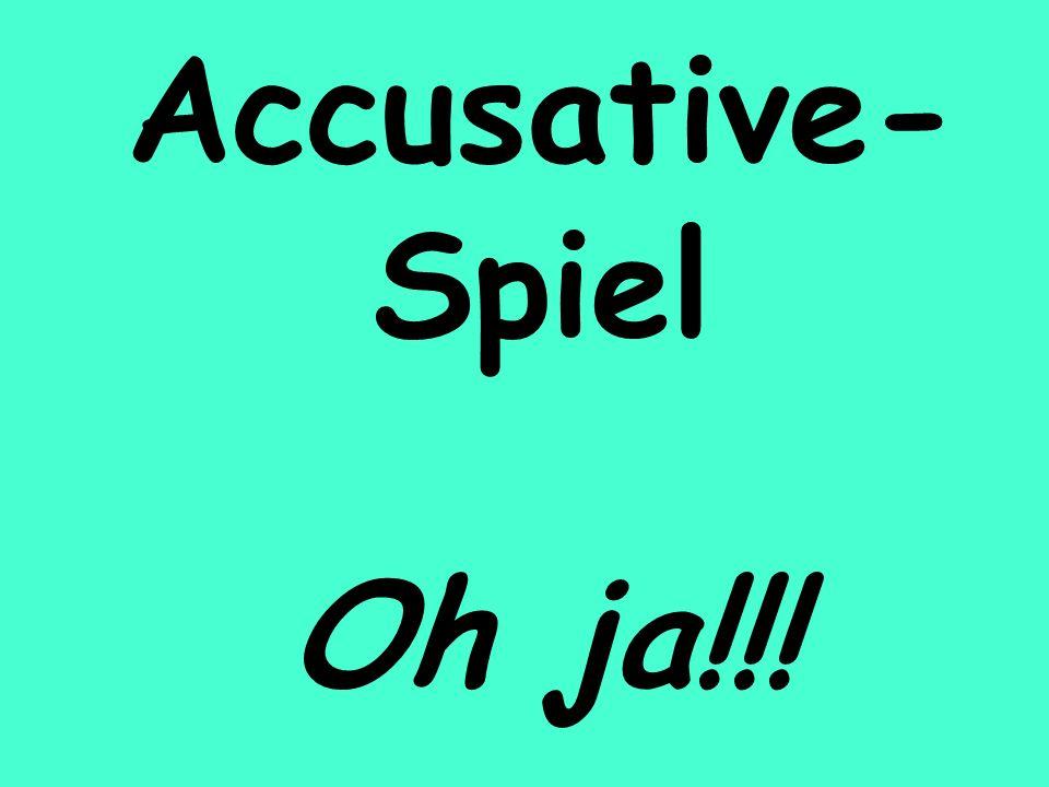 Accusative- Spiel Oh ja!!!
