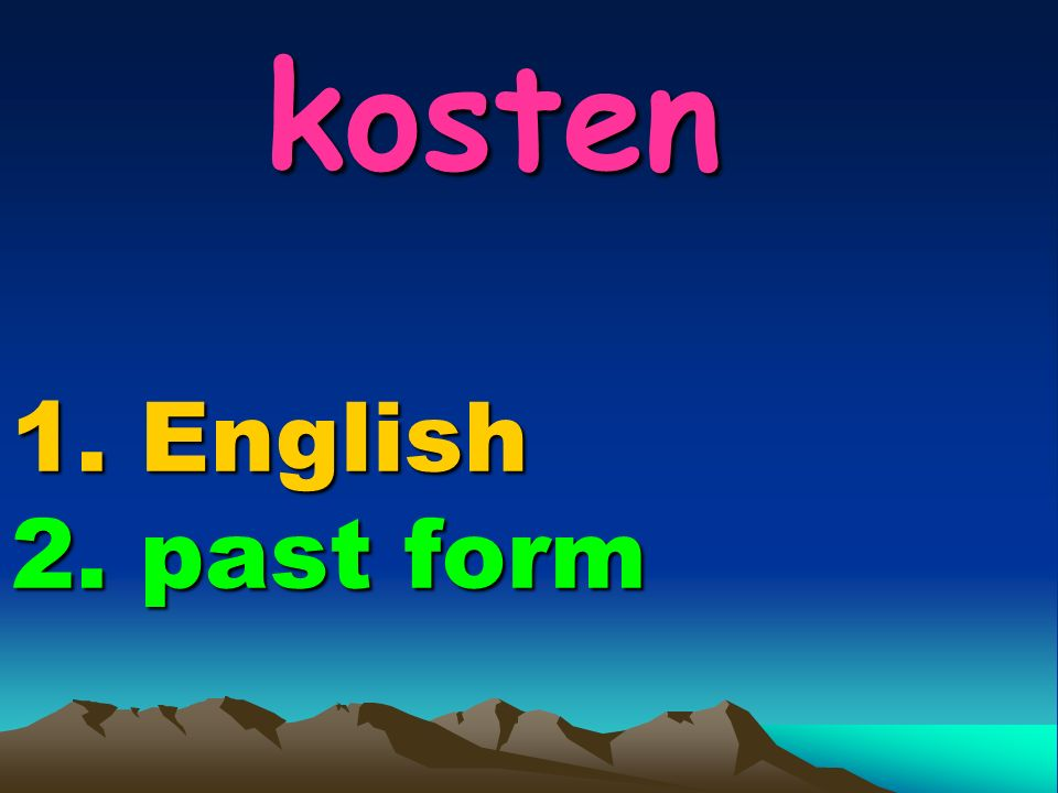 kosten 1. English 2. past form kosten 1. English 2. past form