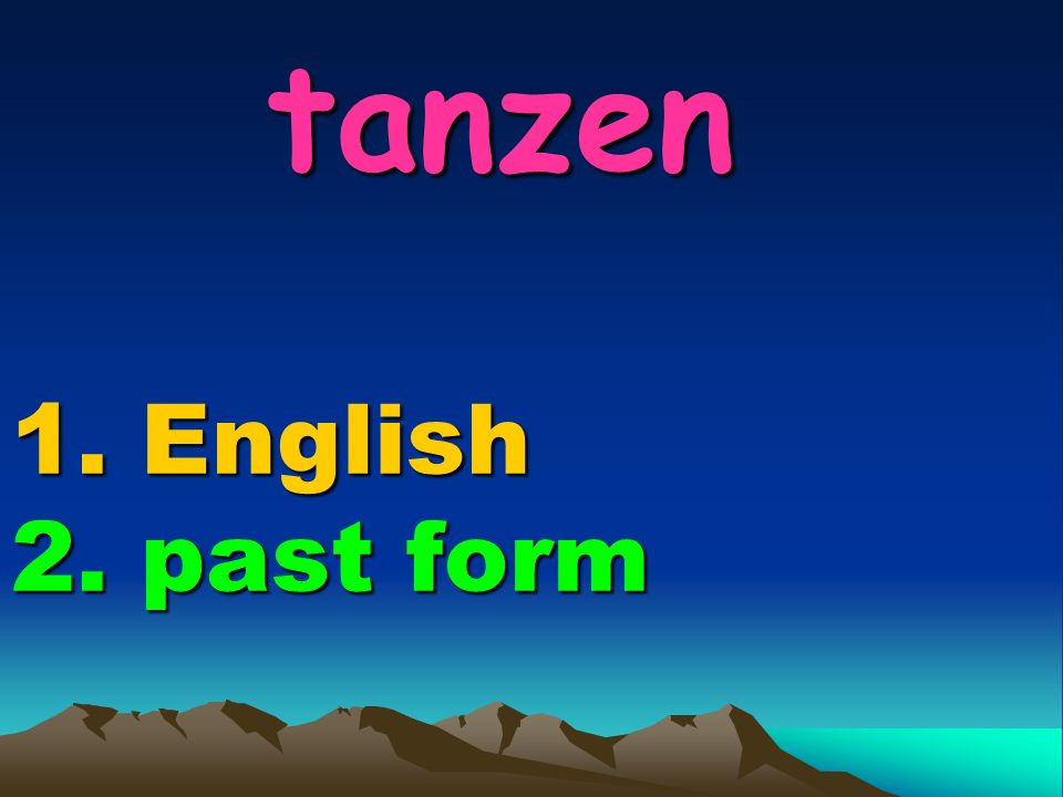 tanzen 1. English 2. past form tanzen 1. English 2. past form