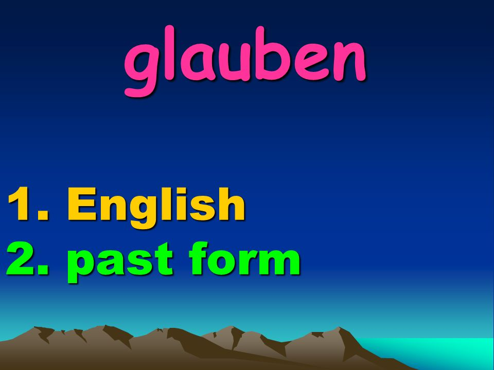 glauben 1. English 2. past form glauben 1. English 2. past form