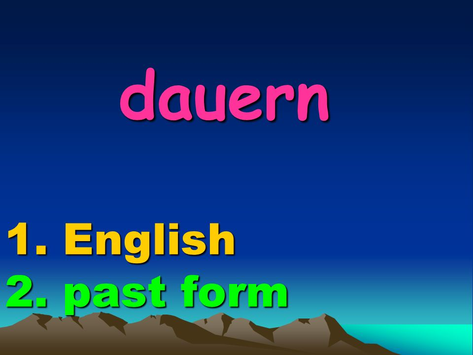 dauern 1. English 2. past form dauern 1. English 2. past form