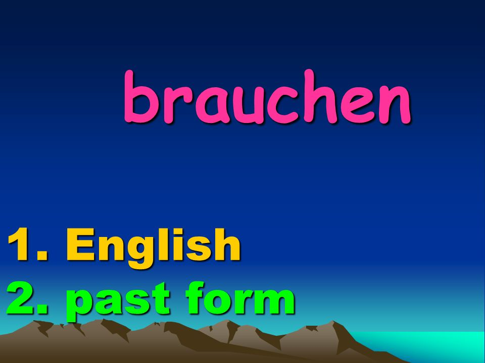 brauchen 1. English 2. past form brauchen 1. English 2. past form