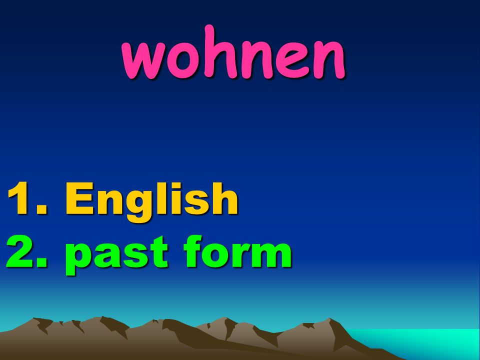 wohnen 1. English 2. past form wohnen 1. English 2. past form