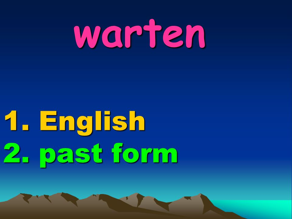 warten 1. English 2. past form warten 1. English 2. past form