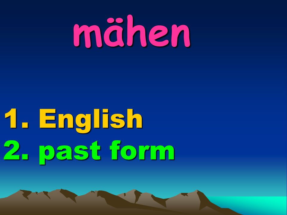 mähen 1. English 2. past form mähen 1. English 2. past form