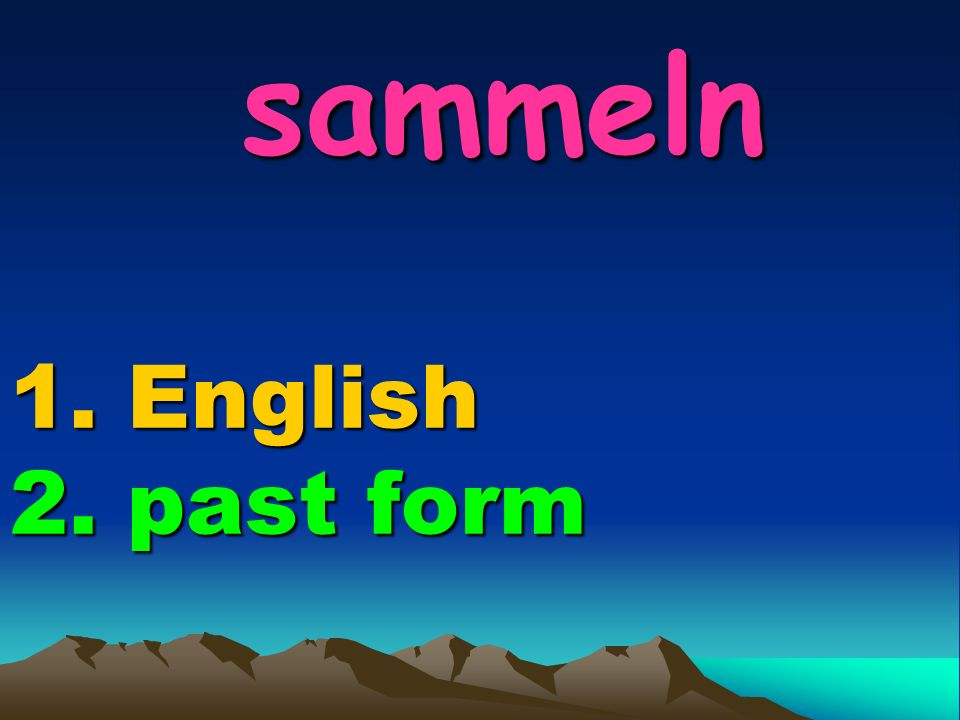 sammeln 1. English 2. past form sammeln 1. English 2. past form