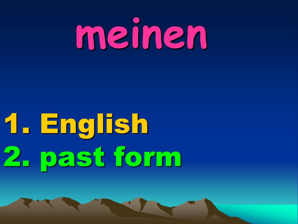 meinen 1. English 2. past form meinen 1. English 2. past form