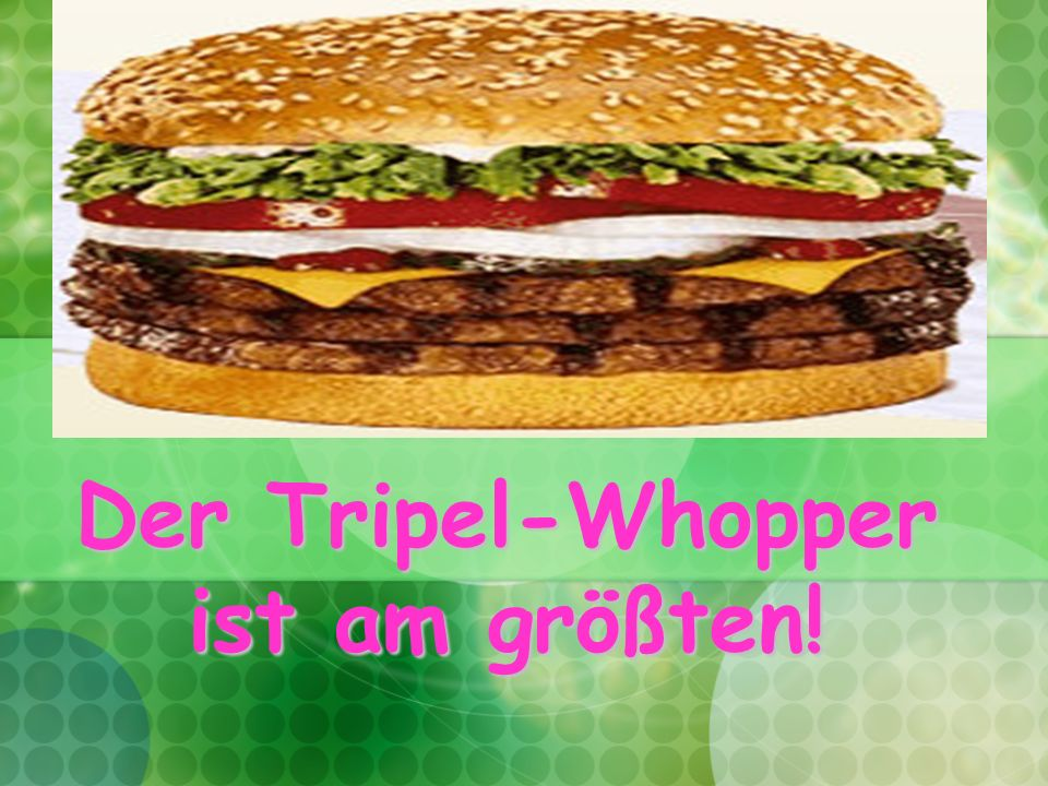 Der Tripel-Whopper ist am größten!