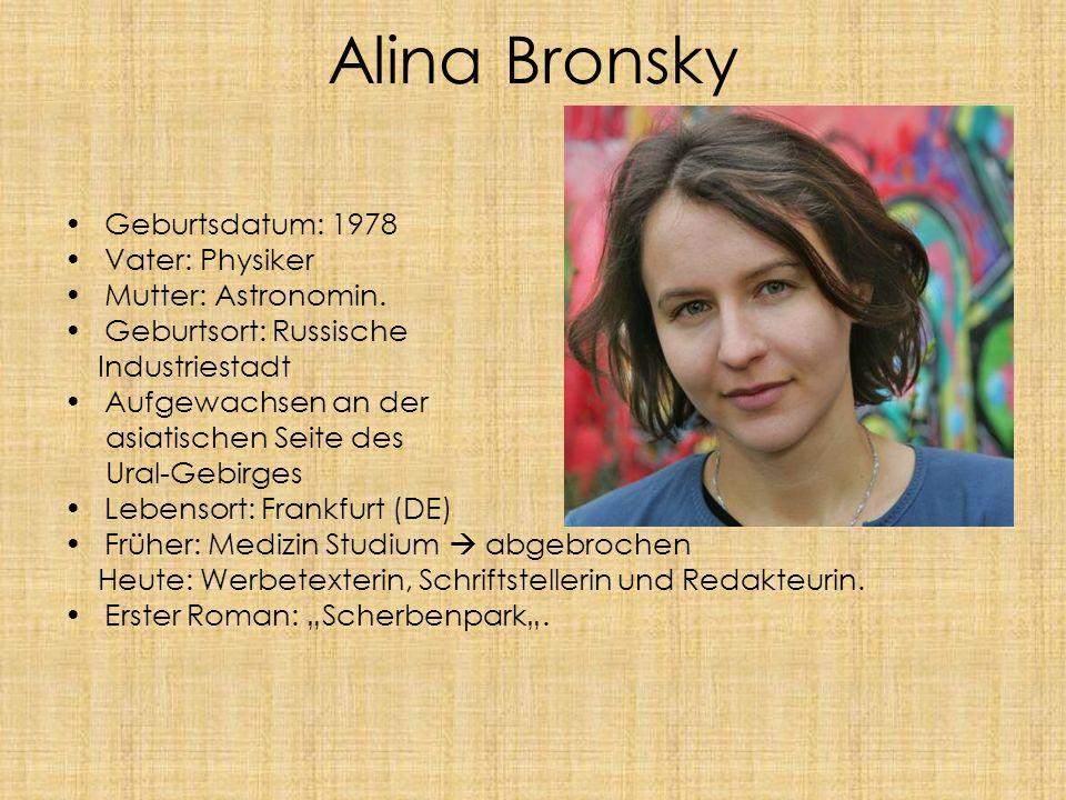 Alina Bronsky Geburtsdatum: 1978 Vater: Physiker Mutter: Astronomin.