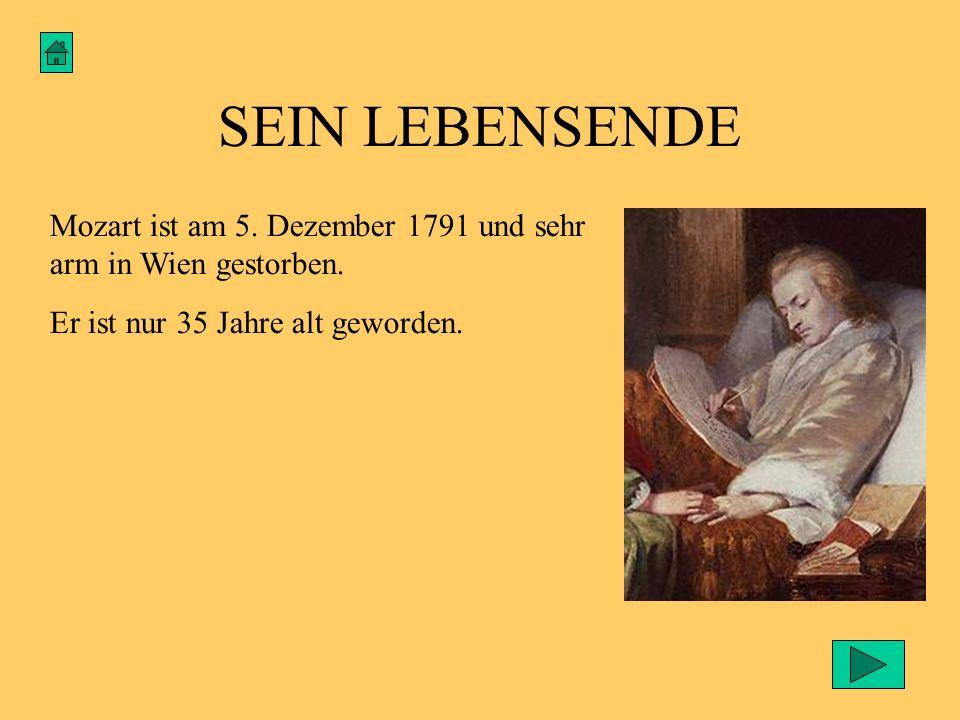 SEIN LEBENSENDE Mozart ist am 5. Dezember 1791 und sehr arm in Wien gestorben. Er ist nur 35 Jahre alt geworden.