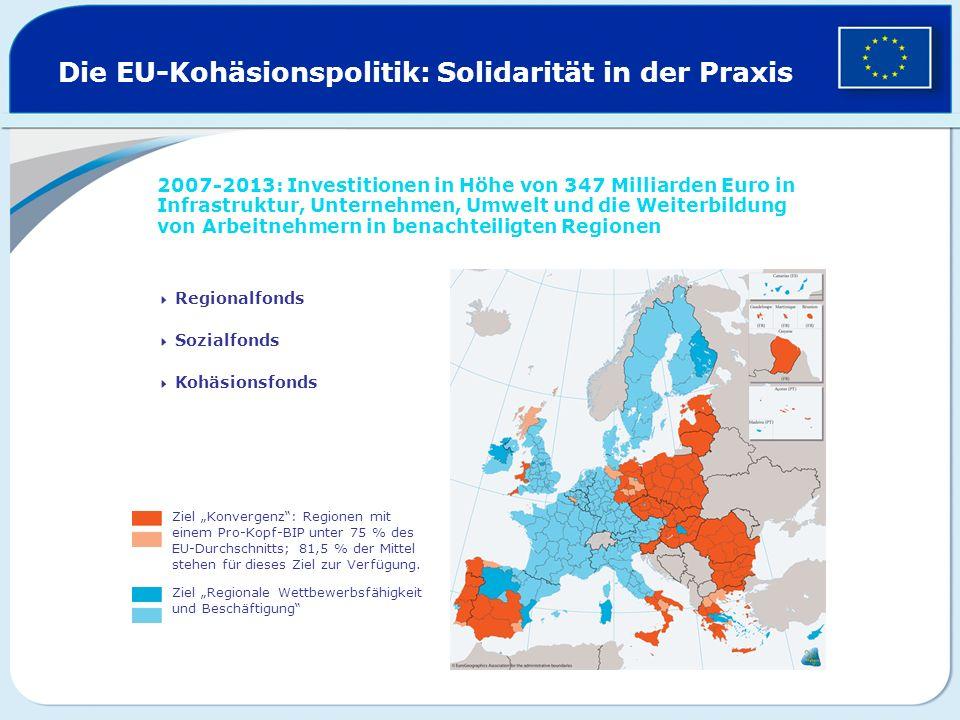 Die EU-Kohäsionspolitik: Solidarität in der Praxis 2007-2013: Investitionen in Höhe von 347 Milliarden Euro in Infrastruktur, Unternehmen, Umwelt und