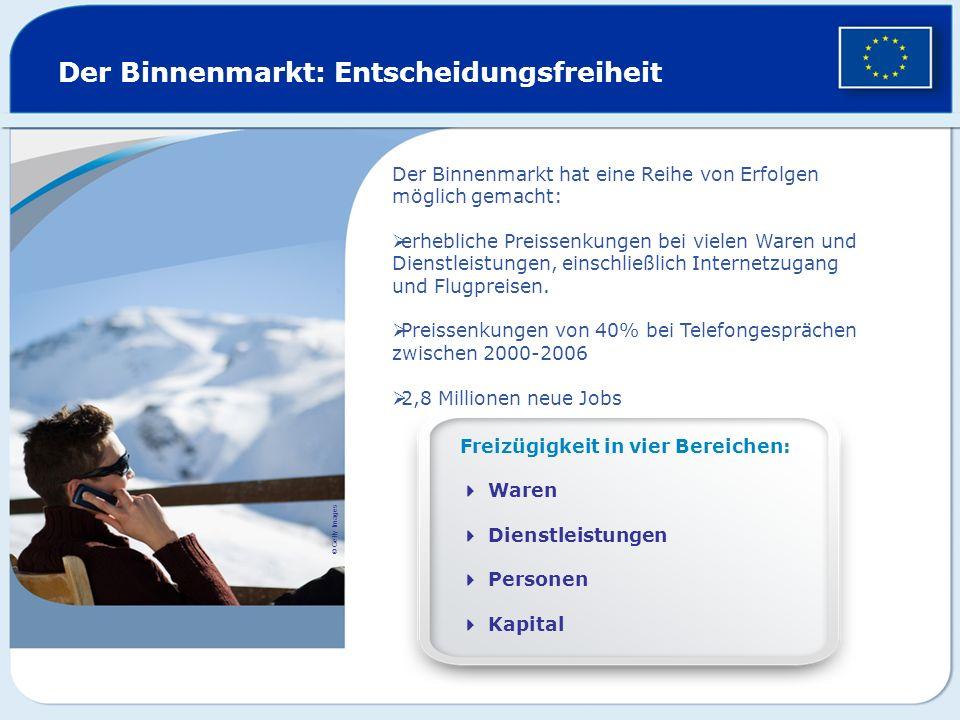 Der Binnenmarkt: Entscheidungsfreiheit Freizügigkeit in vier Bereichen: Waren Dienstleistungen Personen Kapital © Getty Images Der Binnenmarkt hat ein