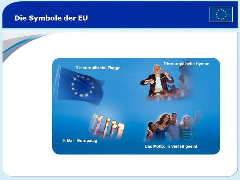 Die Symbole der EU Die europäische Flagge Die europäische Hymne 9. Mai - Europatag Das Motto: In Vielfalt geeint