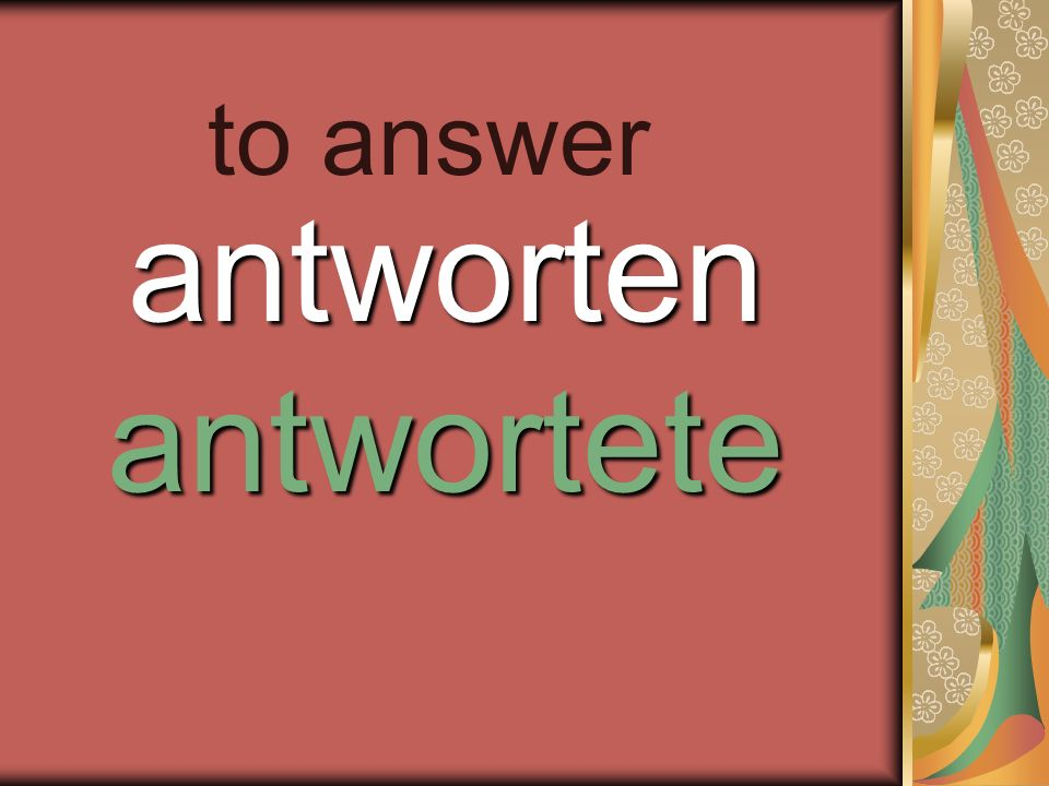 antworten antwortete to answer